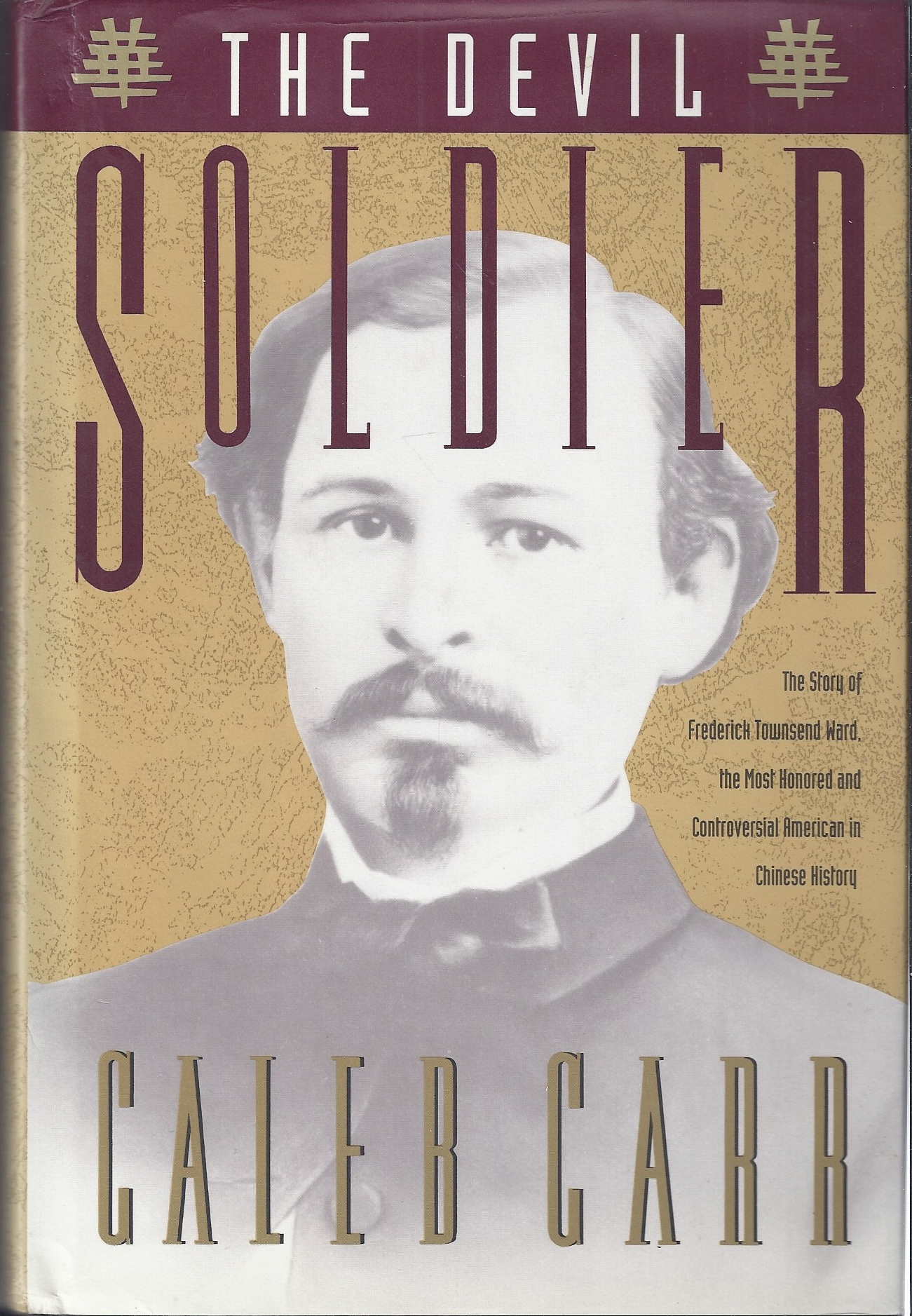Image for The Devil Soldier The Story of Frederick Townsend Ward, the Most Honored and Controversial American in Chinese History