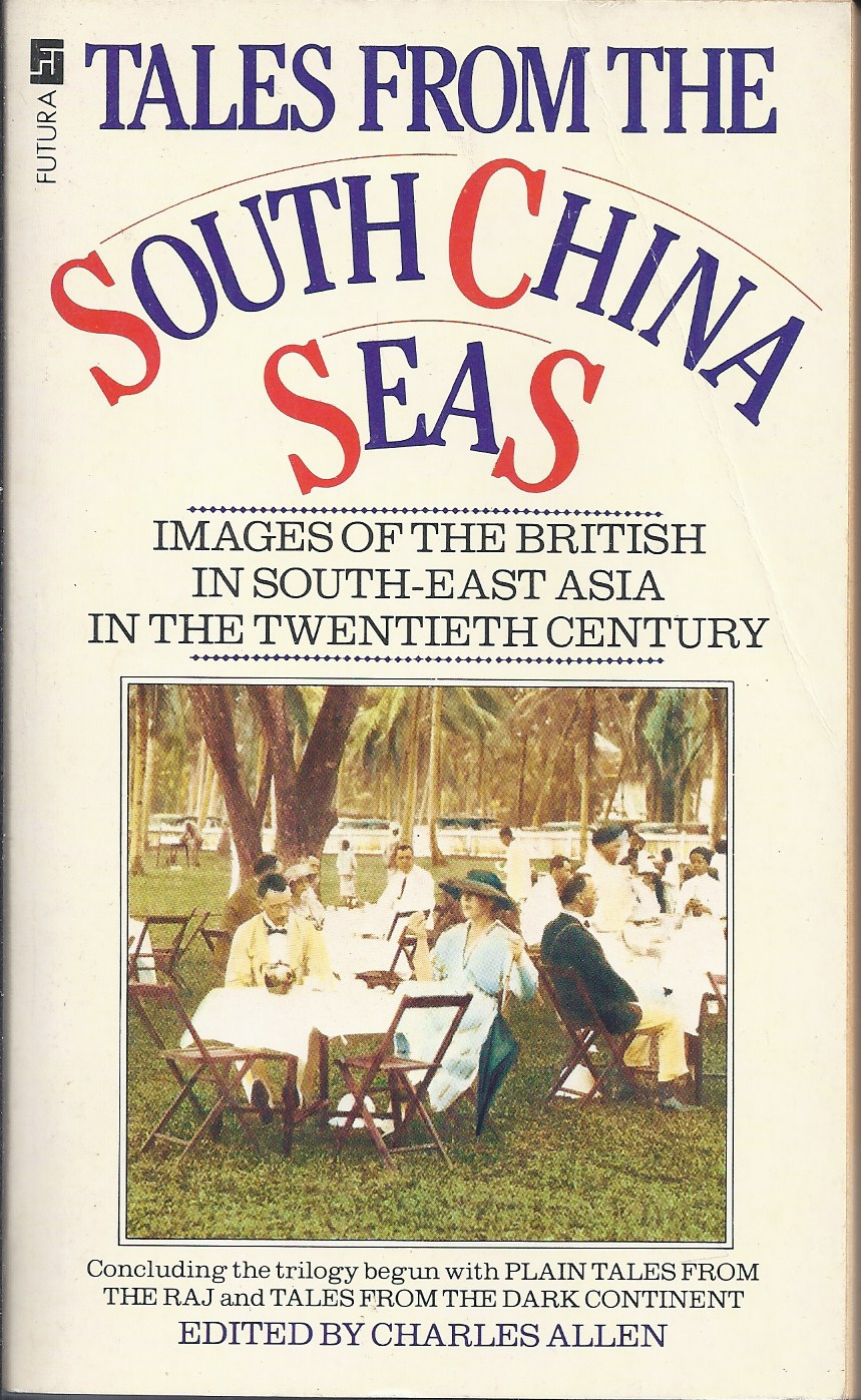 Image for Tales from the South China Seas Images of the British in South-East Asia in the Twentieth Century
