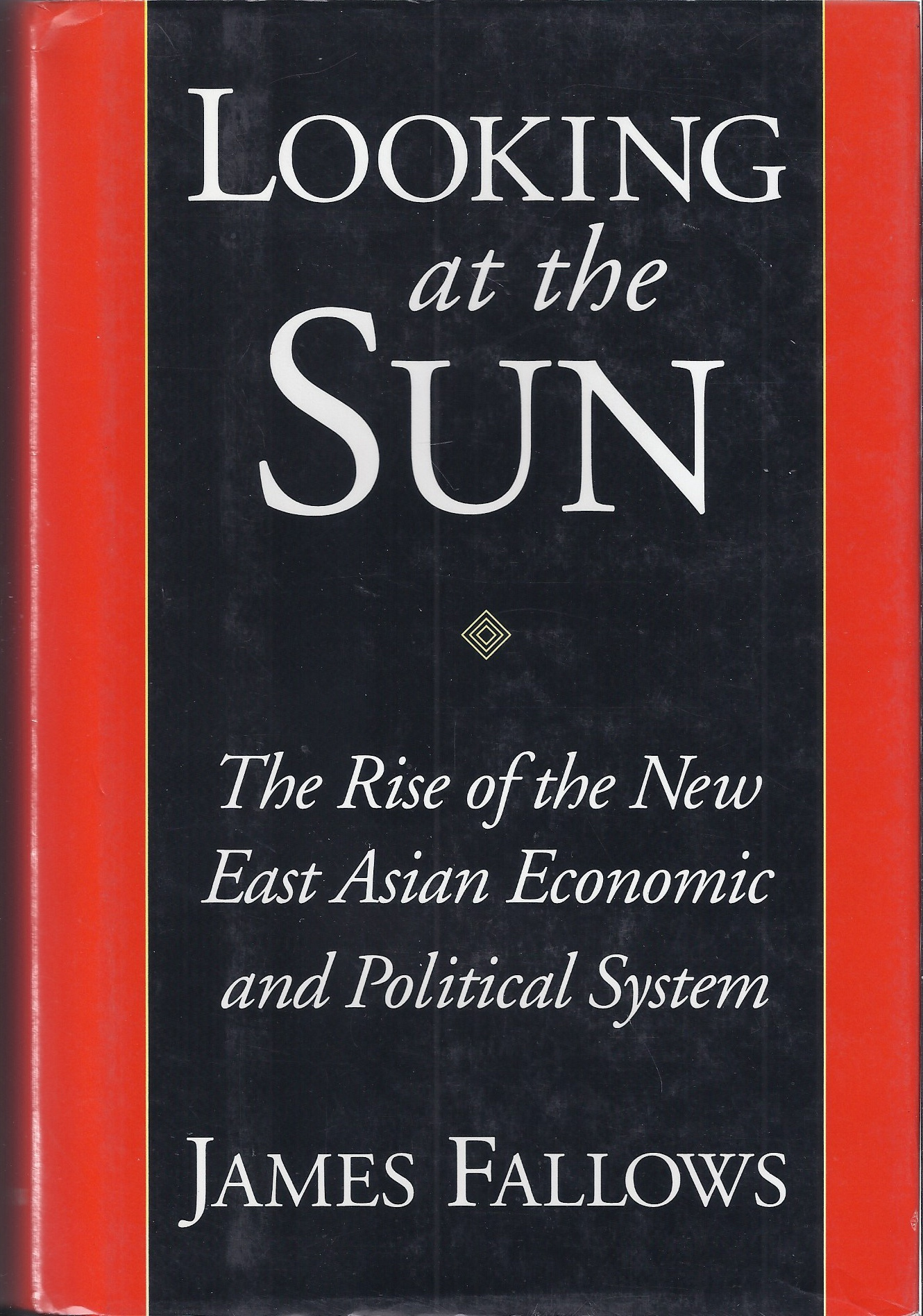 Image for Looking At the Sun: the Rise of the New East Asian Economic and Political System