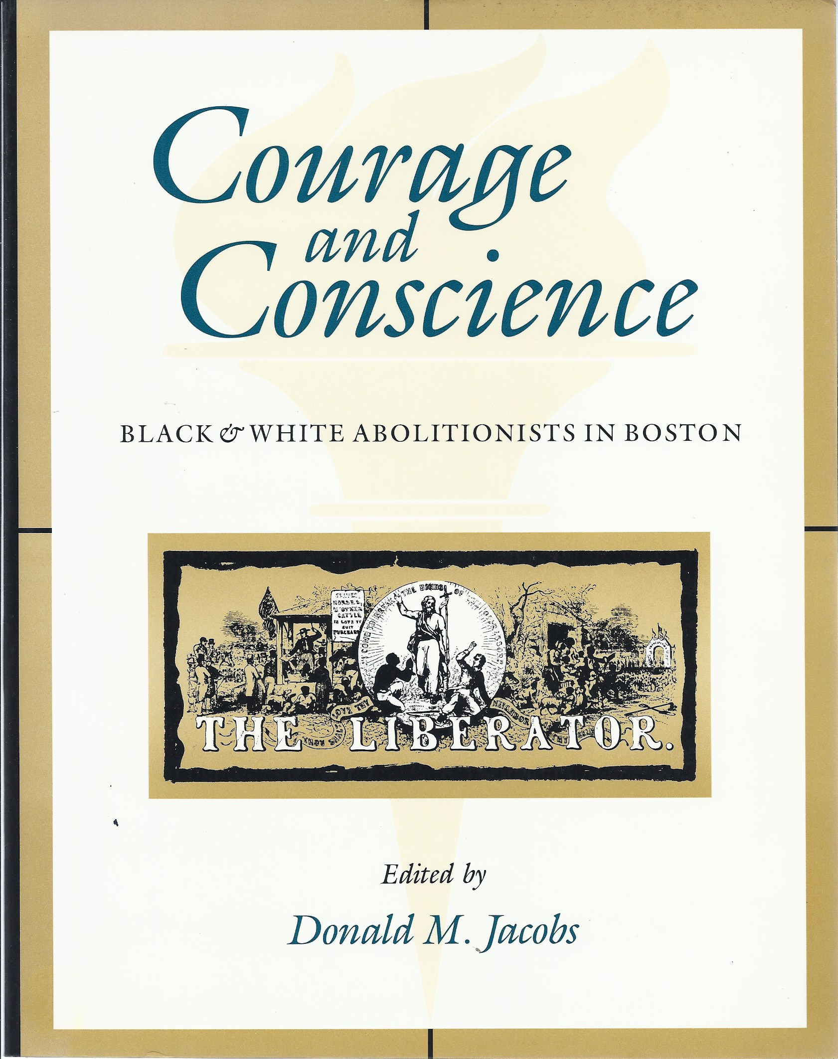 Courage and Conscience Black & White Abolitionists in Boston