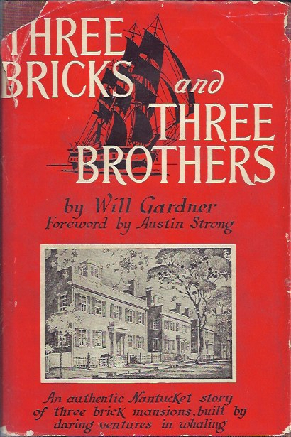 Three Bricks and Three Brothers The Story of the Nantucket Whale-Oil Merchant Joseph Starbuck