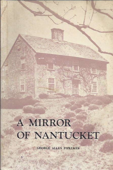 A Mirror of Nantucket An Architectural History of the Island, 1686-1850
