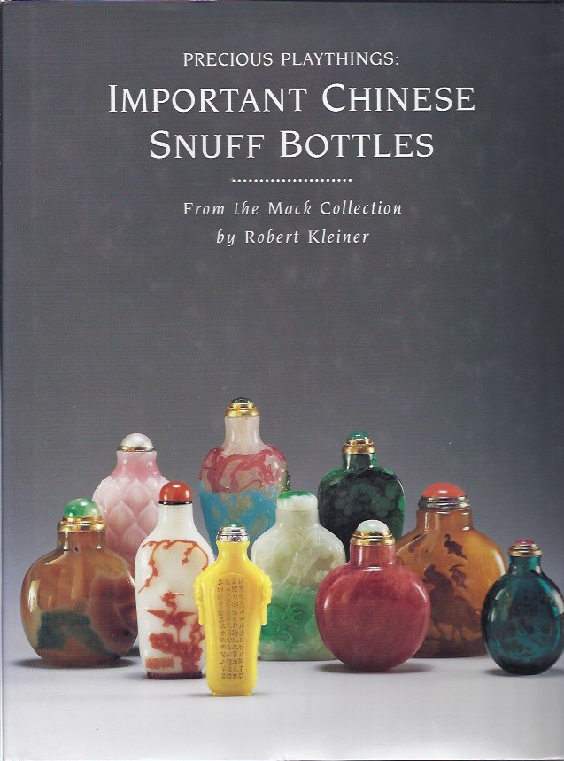 Precious Playthings Important Chinese Snuff Bottles from the Mack Collection