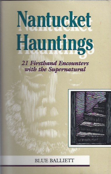 Nantucket Hauntings Twenty-One Firsthand Encounters with the Supernatural