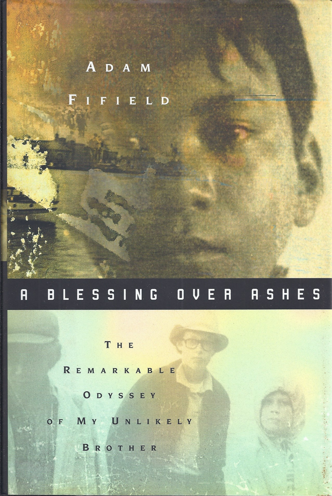 Image for A Blessing over Ashes   The Remarkable Odyssey of My Unlikely Brother