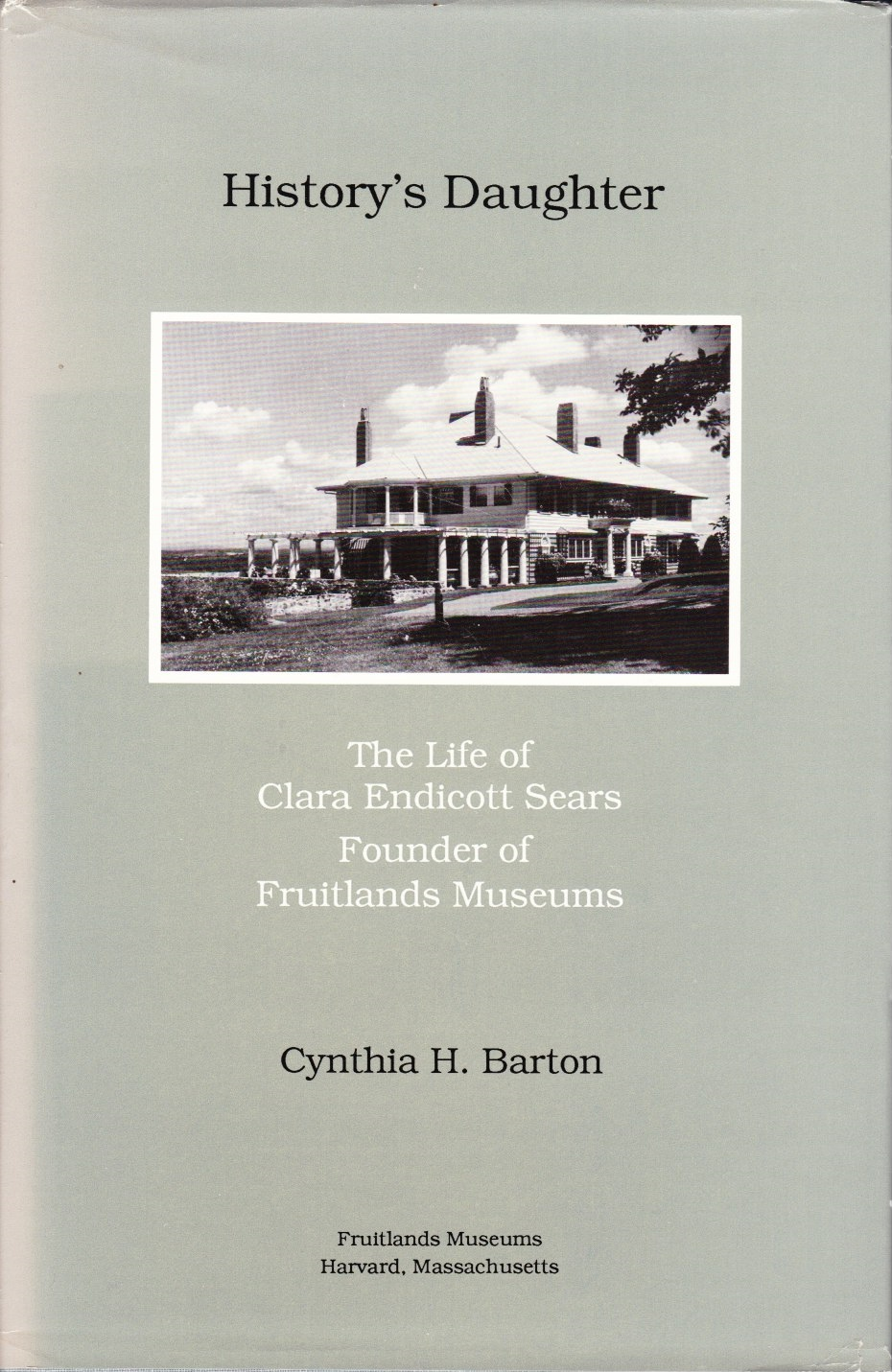 Image for History's Daughter  The Life of Clara Endicott Sears Founder of Fruitlands Museums