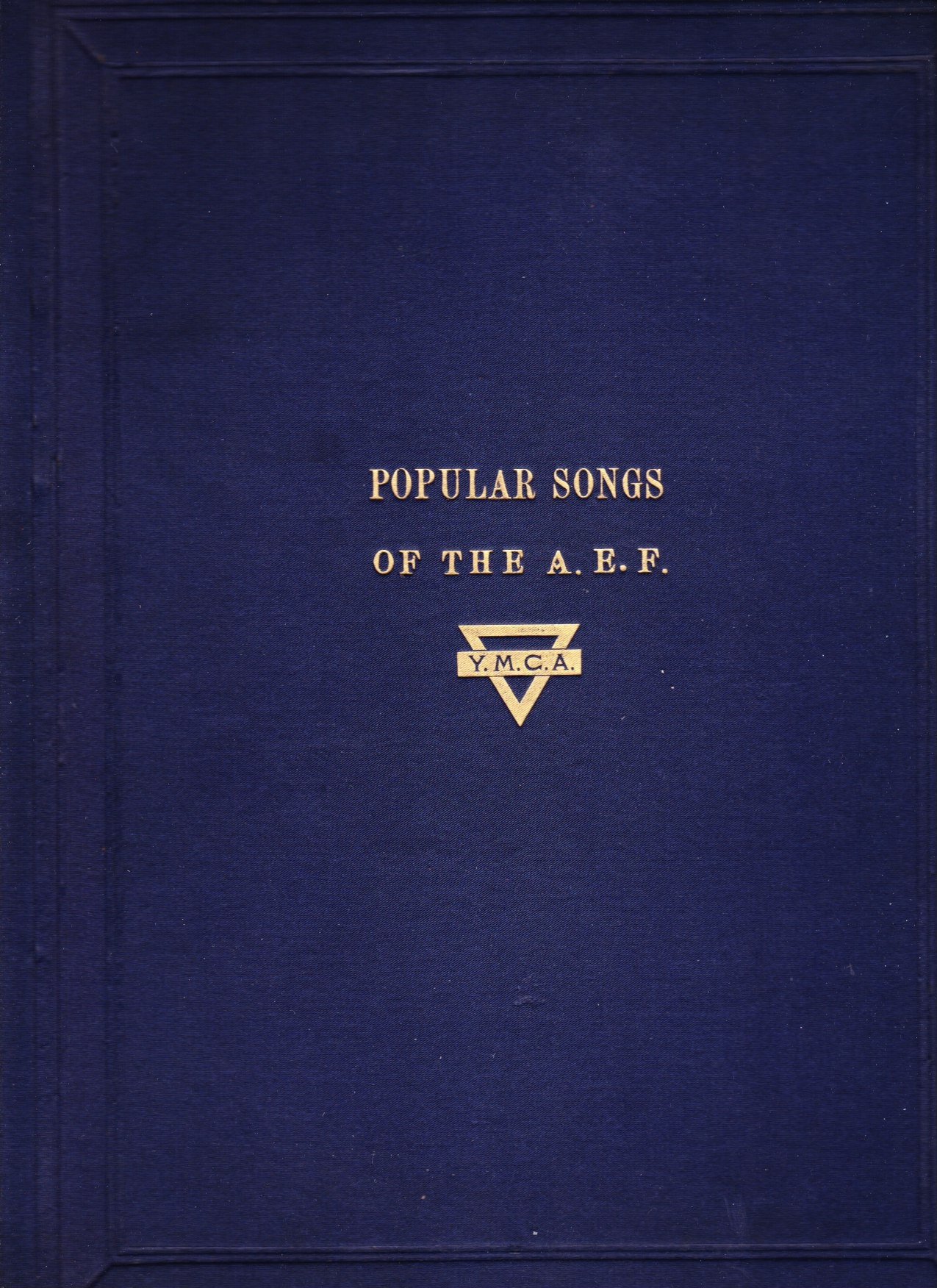 Image for Popular Songs of the A. E. F. Compiled for Use in the Huts of the YMCA by the Bureau of Libraries and Periodicals