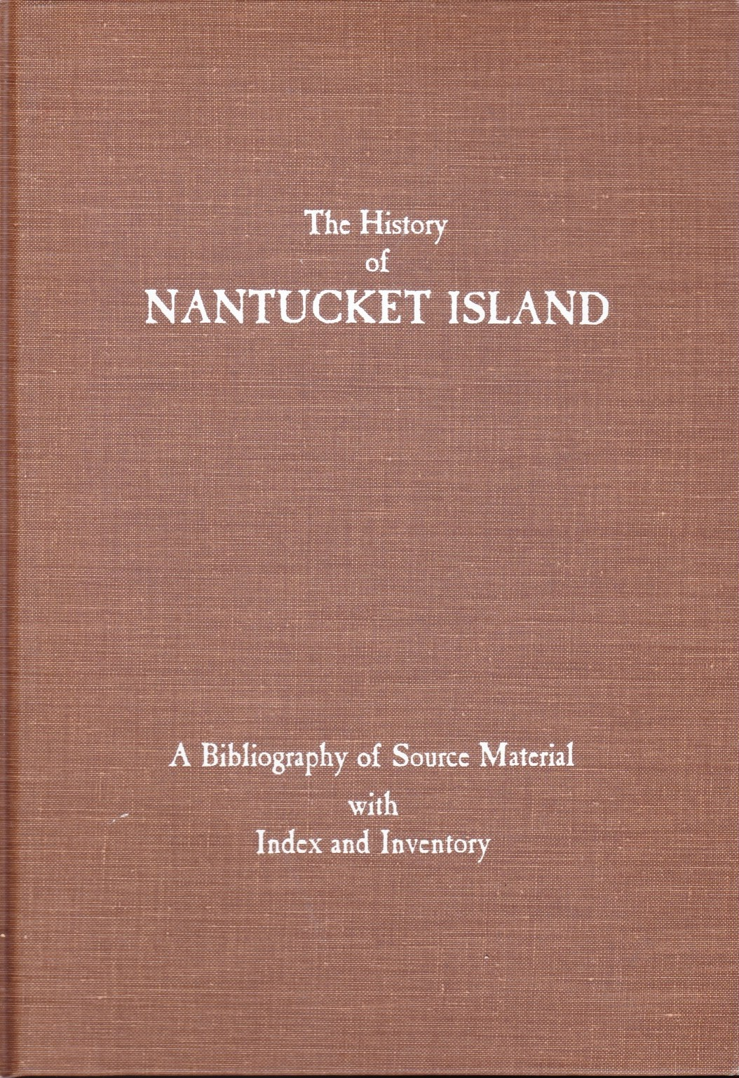 Image for The History of Nantucket Island A Bibliography of Source Material with Index and Inventory